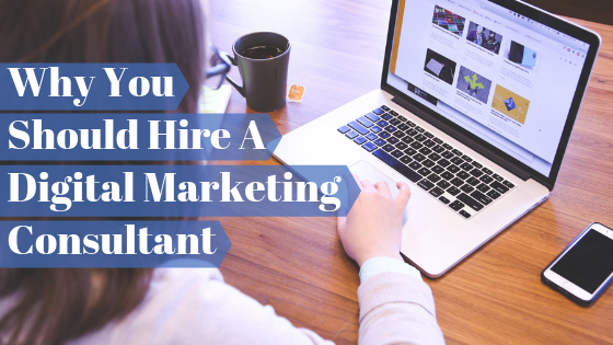 Why You Should Hire A Digital Marketing Consultant