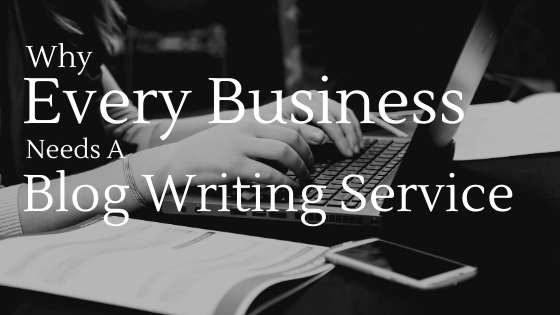 Every business needs a blog writing service